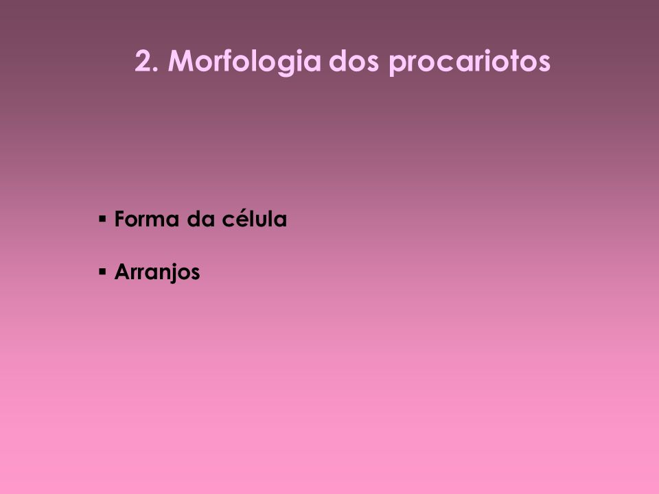2. Morfologia dos procariotos Forma da célula Arranjos