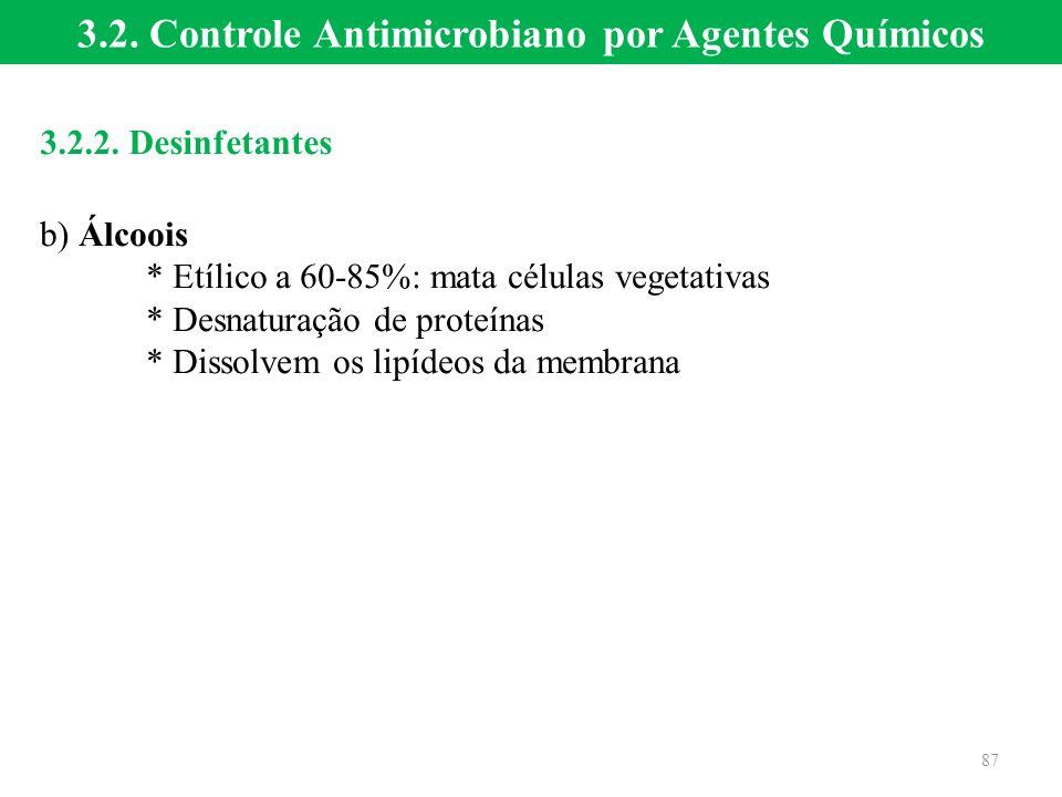 3.2. Controle Antimicrobiano por Agentes Químicos 3.2.2. Desinfetantes b) Álcoois * Etílico a 60-85%: mata células vegetativas * Desnaturação de prote