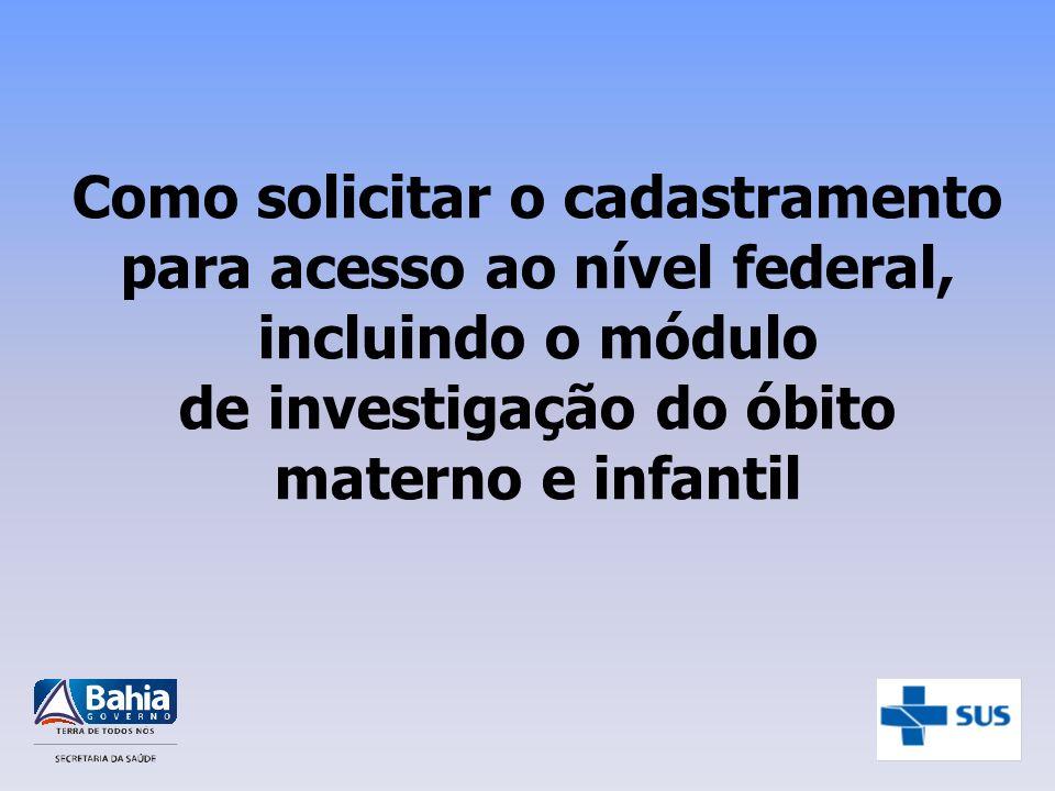 Como solicitar o cadastramento para acesso ao nível federal, incluindo o módulo de investigação do óbito materno e infantil
