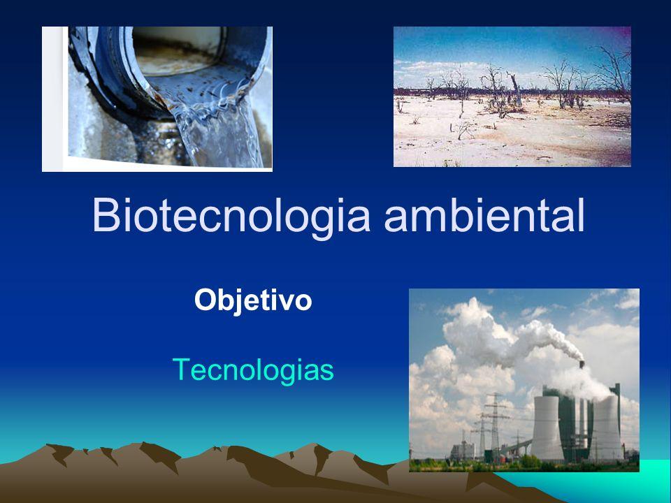 Biotecnologia ambiental Objetivo Tecnologias