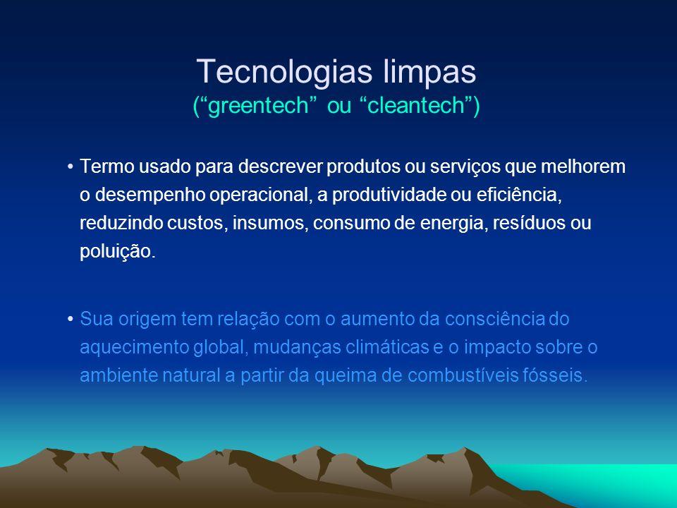 Tecnologias limpas (greentech ou cleantech) Termo usado para descrever produtos ou serviços que melhorem o desempenho operacional, a produtividade ou