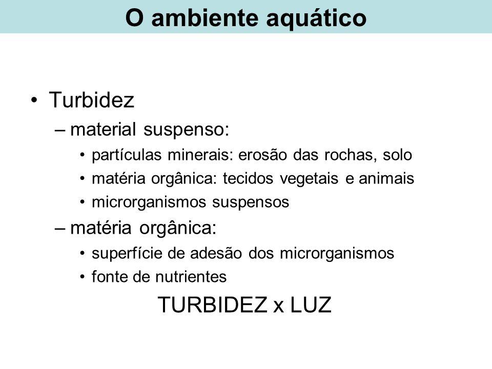 Turbidez –material suspenso: partículas minerais: erosão das rochas, solo matéria orgânica: tecidos vegetais e animais microrganismos suspensos –matér