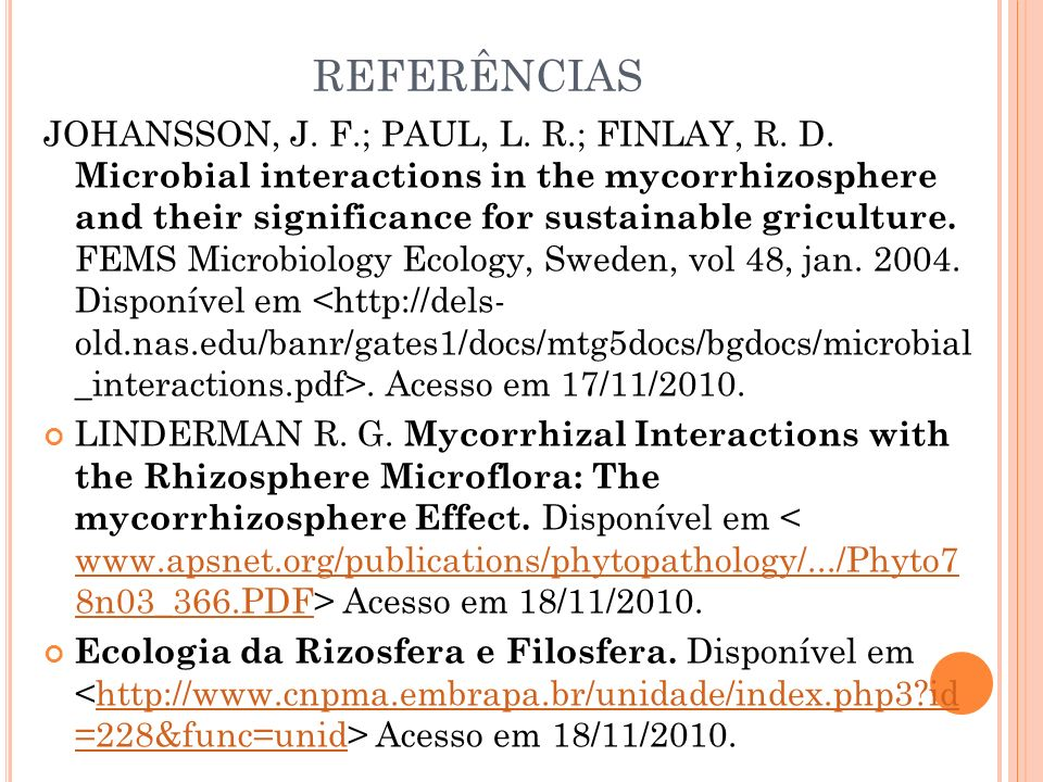 REFERÊNCIAS JOHANSSON, J. F.; PAUL, L. R.; FINLAY, R. D. Microbial interactions in the mycorrhizosphere and their significance for sustainable gricult