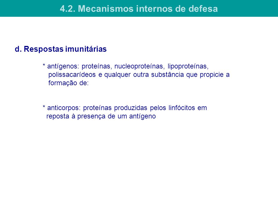 d. Respostas imunitárias * antígenos: proteínas, nucleoproteínas, lipoproteínas, polissacarídeos e qualquer outra substância que propicie a formação d