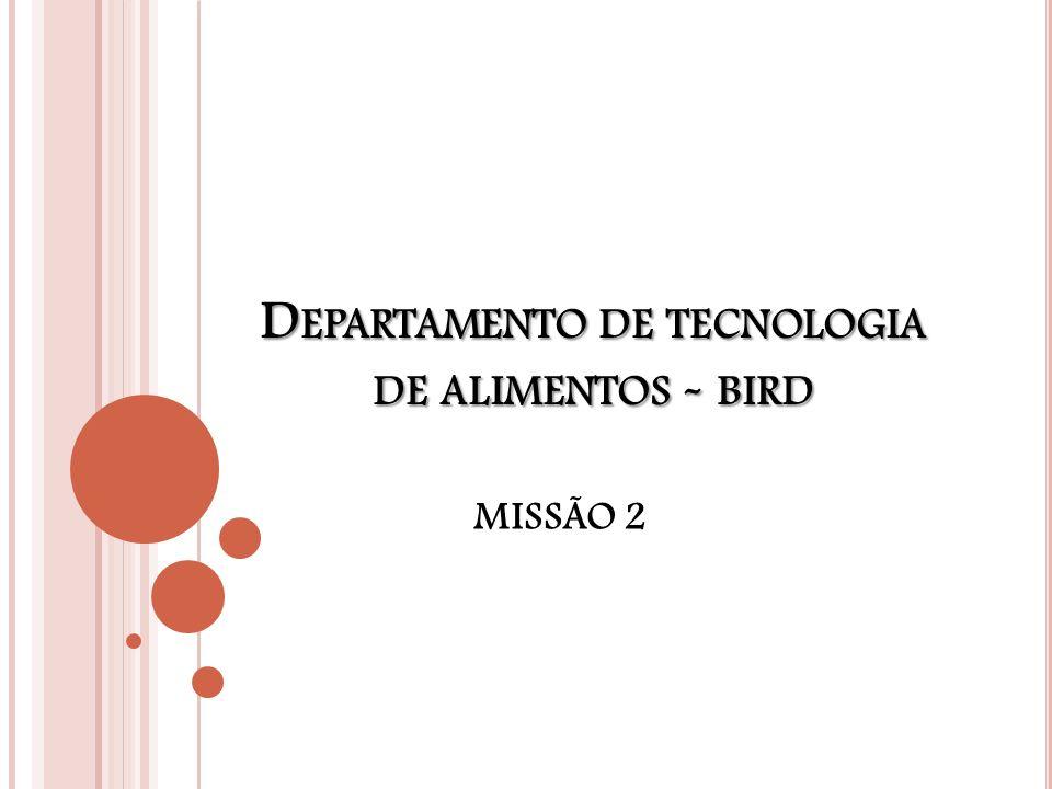 D EPARTAMENTO DE TECNOLOGIA DE ALIMENTOS - BIRD MISSÃO 2