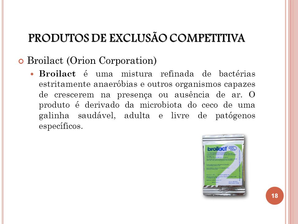 PRODUTOS DE EXCLUSÃO COMPETITIVA Broilact (Orion Corporation) Broilact é uma mistura refinada de bactérias estritamente anaeróbias e outros organismos
