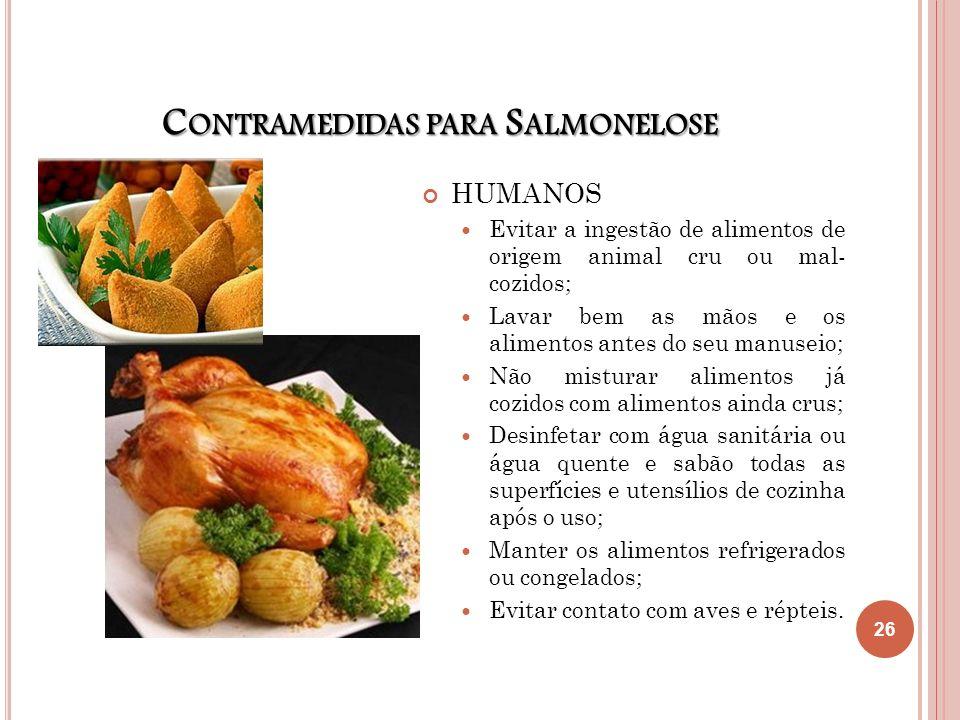 C ONTRAMEDIDAS PARA S ALMONELOSE HUMANOS Evitar a ingestão de alimentos de origem animal cru ou mal- cozidos; Lavar bem as mãos e os alimentos antes d