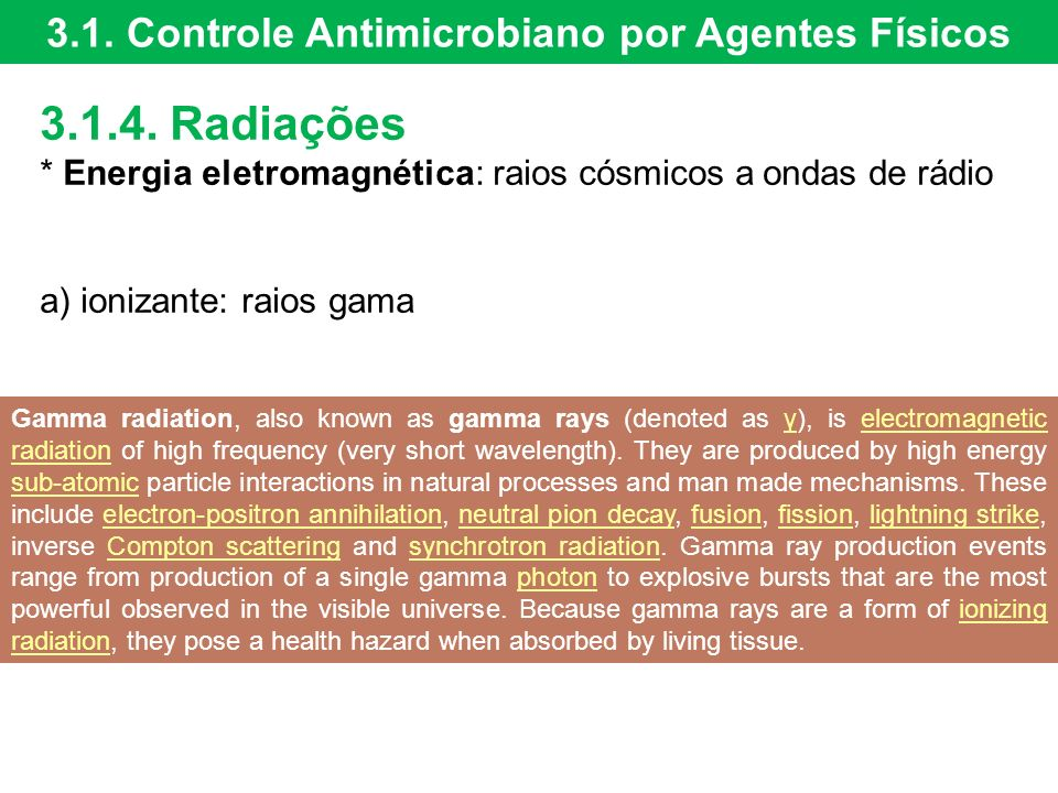 3.1.4. Radiações * Energia eletromagnética: raios cósmicos a ondas de rádio a) ionizante: raios gama 3.1. Controle Antimicrobiano por Agentes Físicos