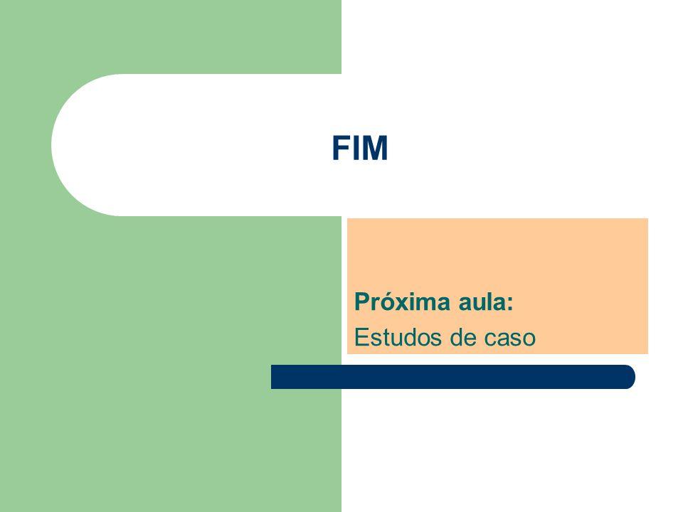 FIM Próxima aula: Estudos de caso