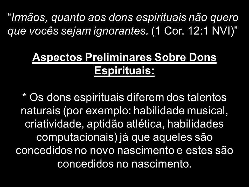 * As listas bíblicas dos dons espirituais: 1 Coríntios 12:8-10; 28; Romanos 12:6-8; Efésios 4:11 e 1 Pedro 4:11.