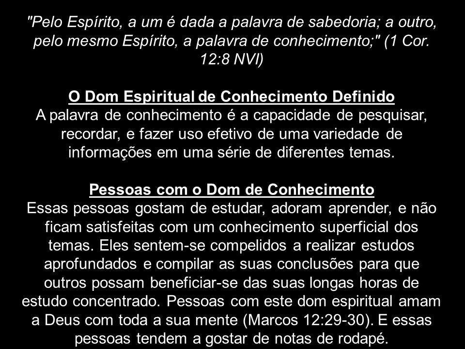 Pelo Espírito, a um é dada a palavra de sabedoria; a outro, pelo mesmo Espírito, a palavra de conhecimento; (1 Cor.