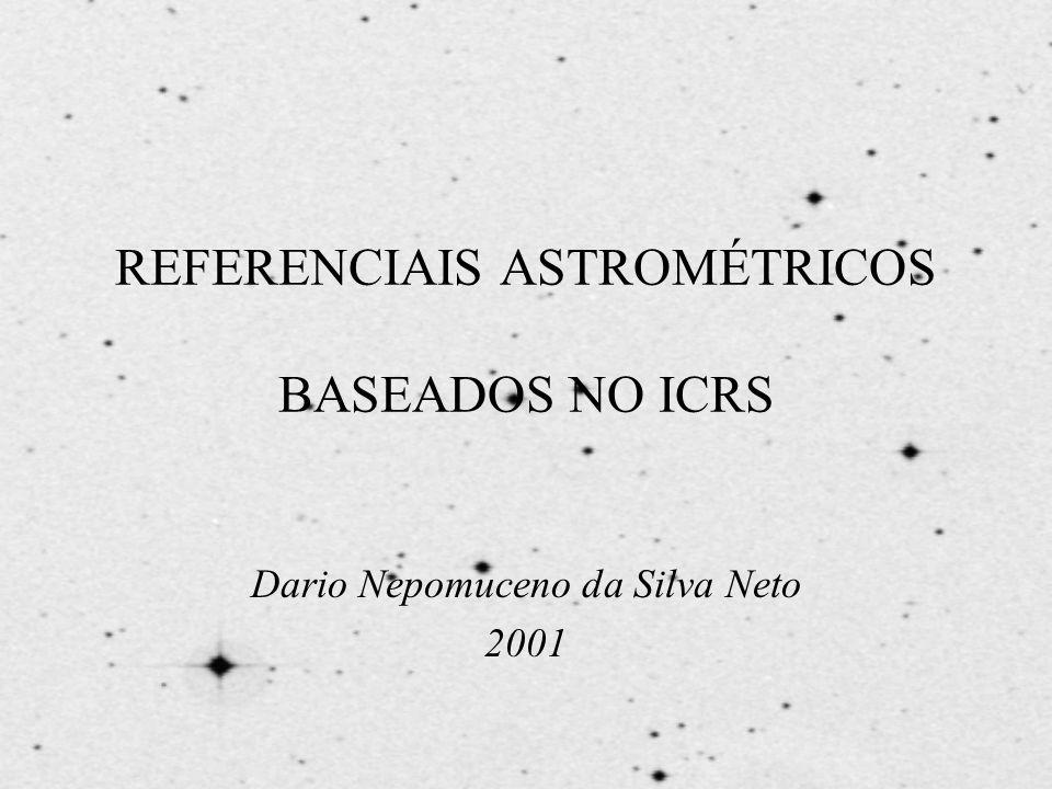 REFERENCIAIS ASTROMÉTRICOS BASEADOS NO ICRS Dario Nepomuceno da Silva Neto 2001