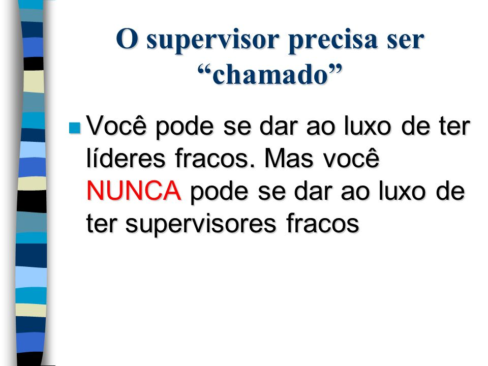 PARA CONVERSAR n Quais são as características necessárias a um supervisor.