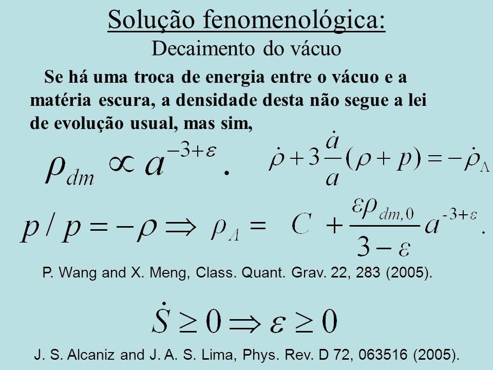 Solução fenomenológica: Decaimento do vácuo Se há uma troca de energia entre o vácuo e a matéria escura, a densidade desta não segue a lei de evolução
