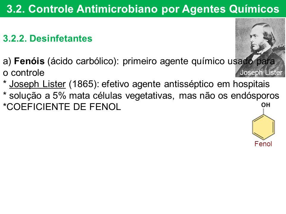 3.2. Controle Antimicrobiano por Agentes Químicos 3.2.2. Desinfetantes a) Fenóis (ácido carbólico): primeiro agente químico usado para o controle * Jo