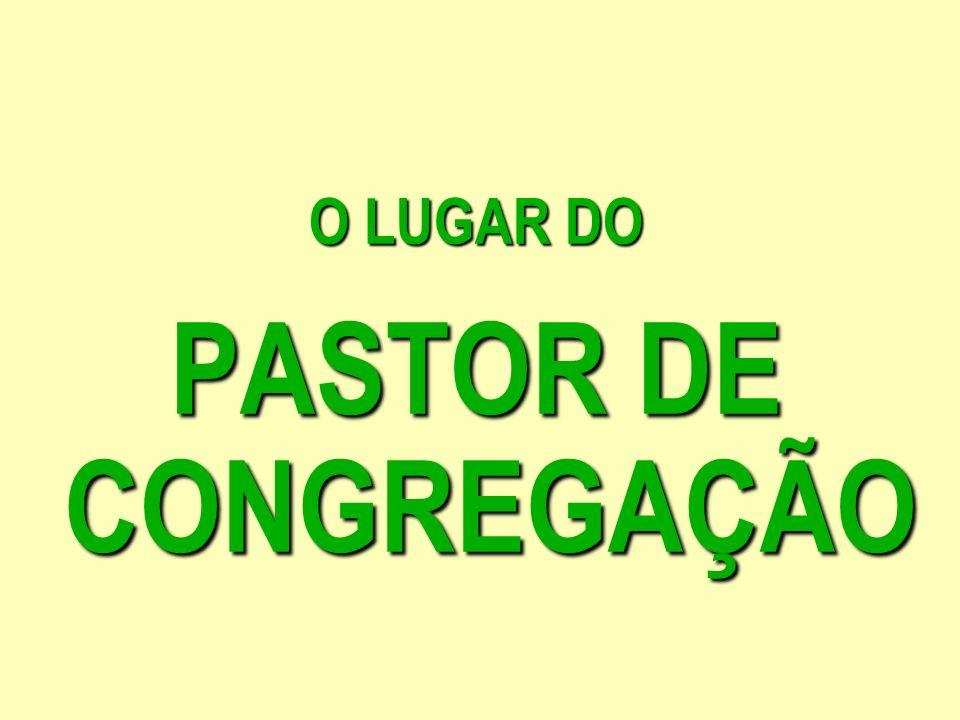 O LUGAR DO PASTOR DE CONGREGAÇÃO