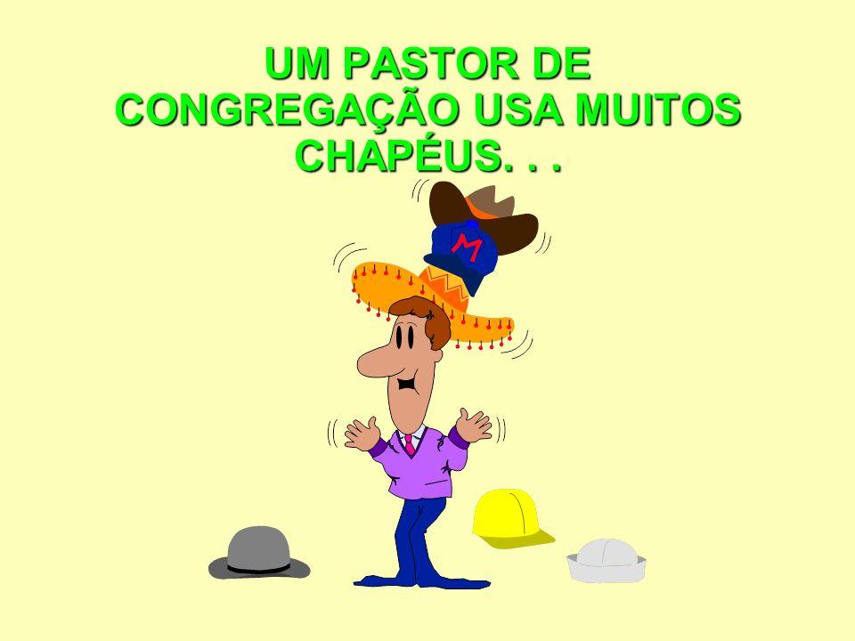 UM PASTOR DE CONGREGAÇÃO USA MUITOS CHAPÉUS...