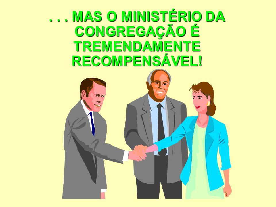 ... MAS O MINISTÉRIO DA CONGREGAÇÃO É TREMENDAMENTE RECOMPENSÁVEL!