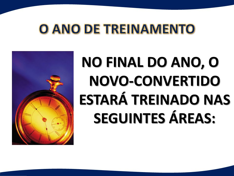 NO FINAL DO ANO, O NOVO-CONVERTIDO ESTARÁ TREINADO NAS SEGUINTES ÁREAS: