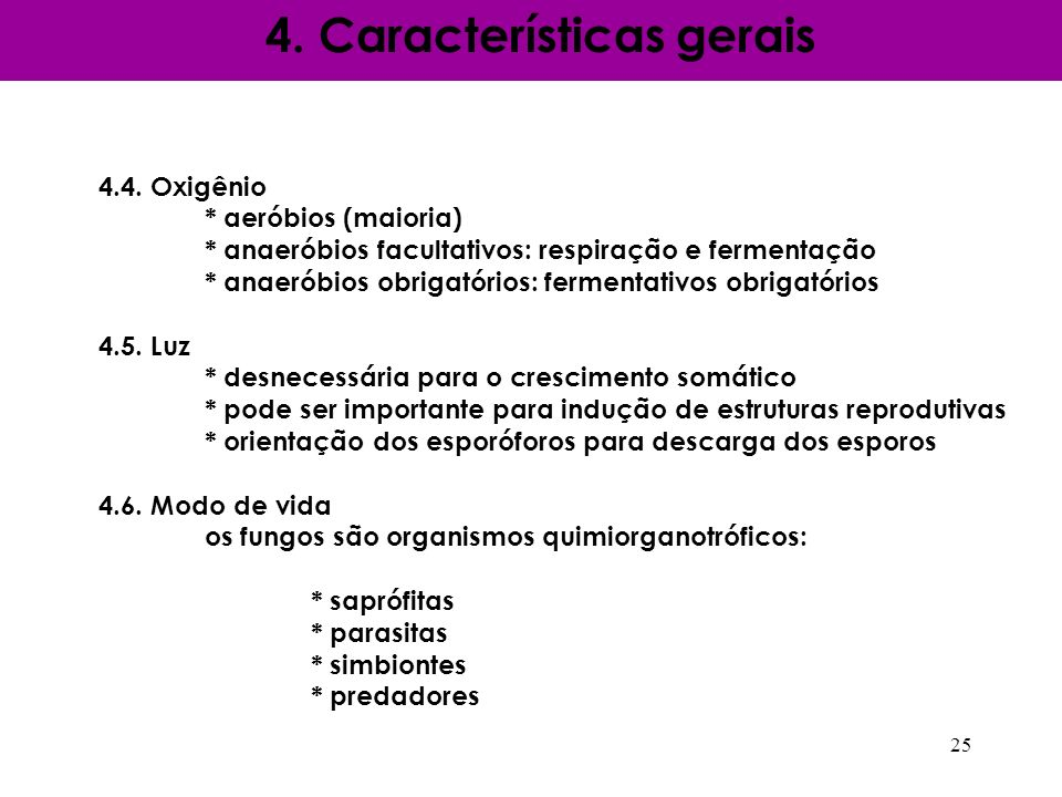 4.4. Oxigênio * aeróbios (maioria) * anaeróbios facultativos: respiração e fermentação * anaeróbios obrigatórios: fermentativos obrigatórios 4.5. Luz