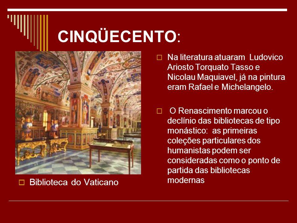 CINQÜECENTO: Biblioteca do Vaticano Na literatura atuaram Ludovico Ariosto Torquato Tasso e Nicolau Maquiavel, já na pintura eram Rafael e Michelangel