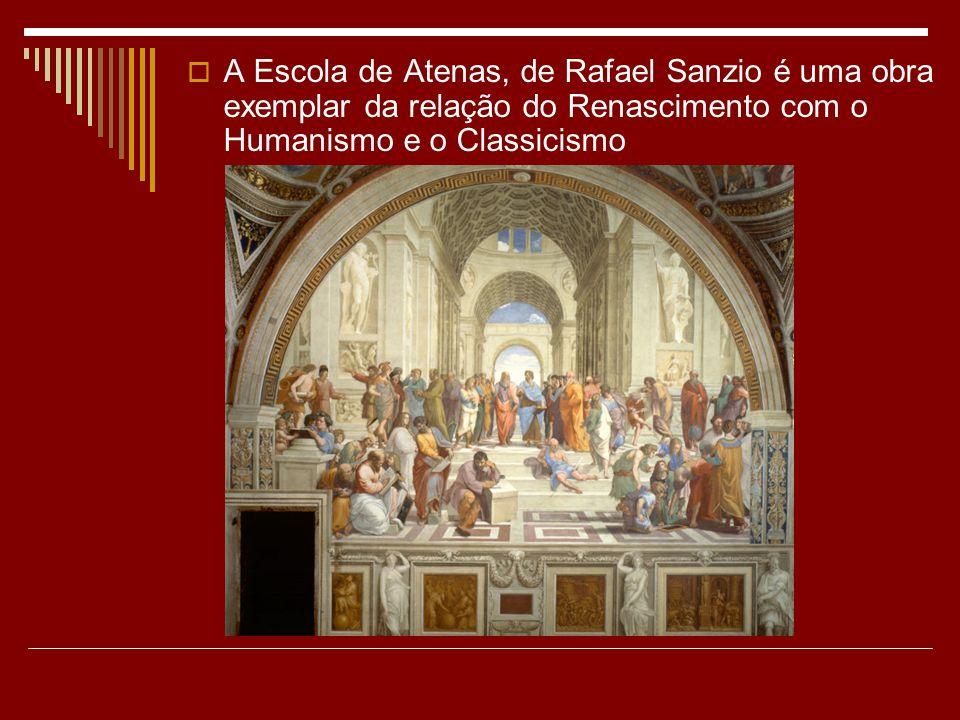 A Escola de Atenas, de Rafael Sanzio é uma obra exemplar da relação do Renascimento com o Humanismo e o Classicismo