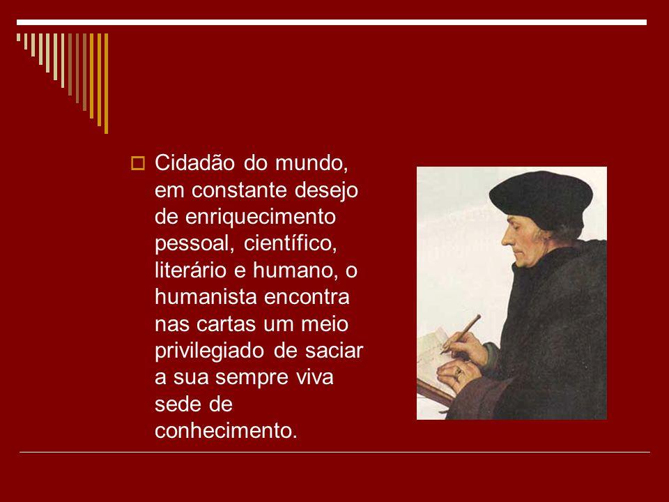 Cidadão do mundo, em constante desejo de enriquecimento pessoal, científico, literário e humano, o humanista encontra nas cartas um meio privilegiado
