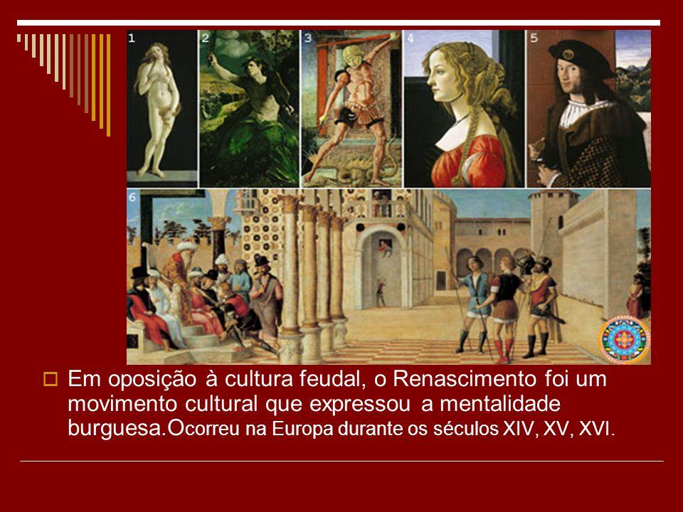 Em oposição à cultura feudal, o Renascimento foi um movimento cultural que expressou a mentalidade burguesa.O correu na Europa durante os séculos XIV,