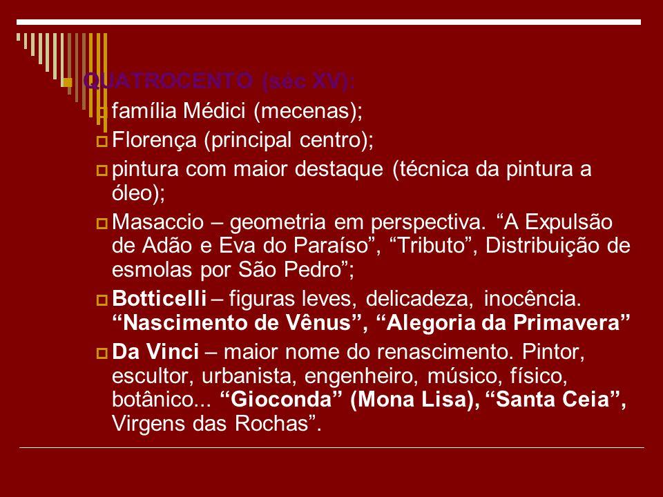 QUATROCENTO (séc XV): família Médici (mecenas); Florença (principal centro); pintura com maior destaque (técnica da pintura a óleo); Masaccio – geomet