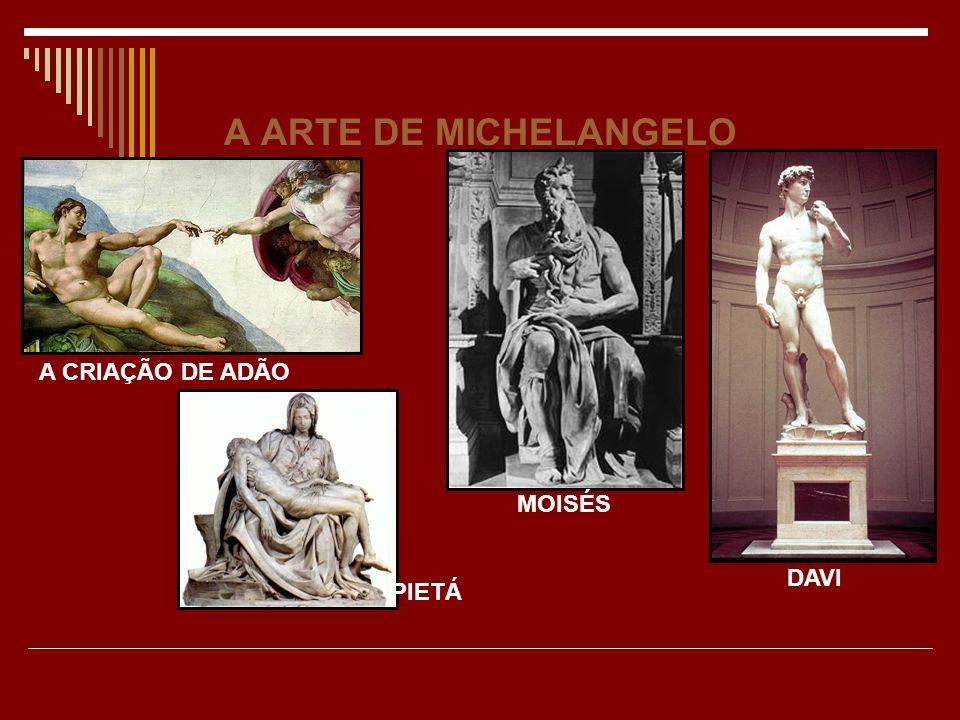 A ARTE DE MICHELANGELO MOISÉS DAVI PIETÁ A CRIAÇÃO DE ADÃO