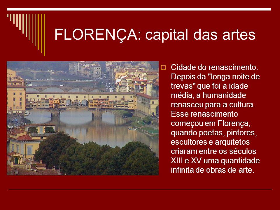 FLORENÇA: capital das artes Cidade do renascimento. Depois da