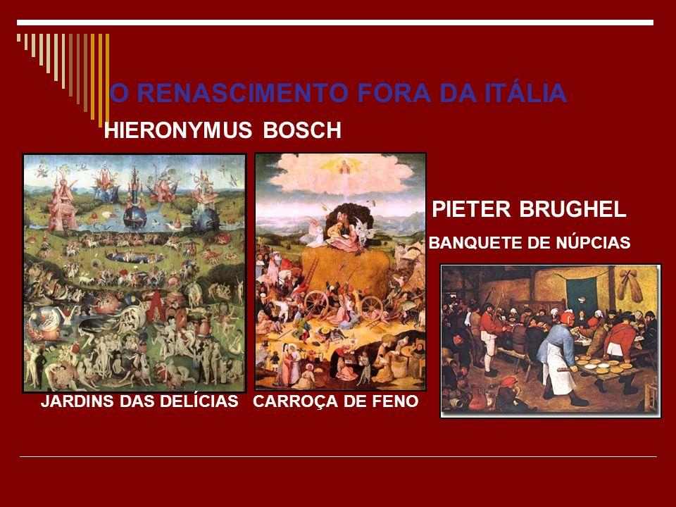 O RENASCIMENTO FORA DA ITÁLIA PIETER BRUGHEL BANQUETE DE NÚPCIAS HIERONYMUS BOSCH JARDINS DAS DELÍCIAS CARROÇA DE FENO