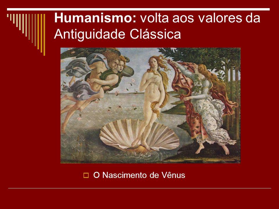 Humanismo: volta aos valores da Antiguidade Clássica O Nascimento de Vênus