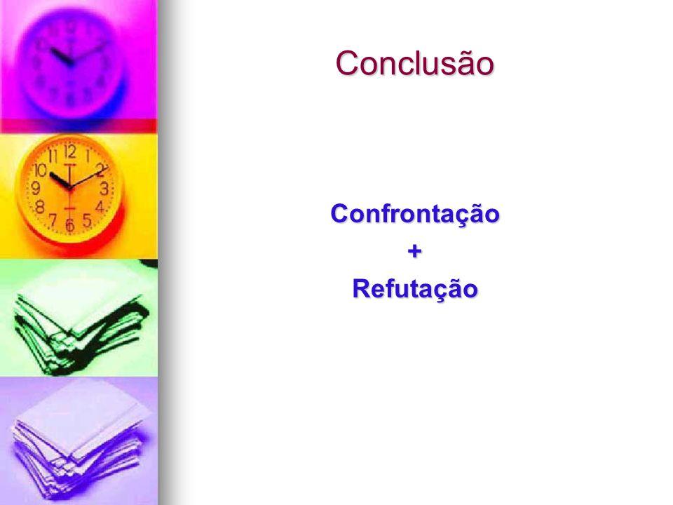Conclusão Confrontação+Refutação