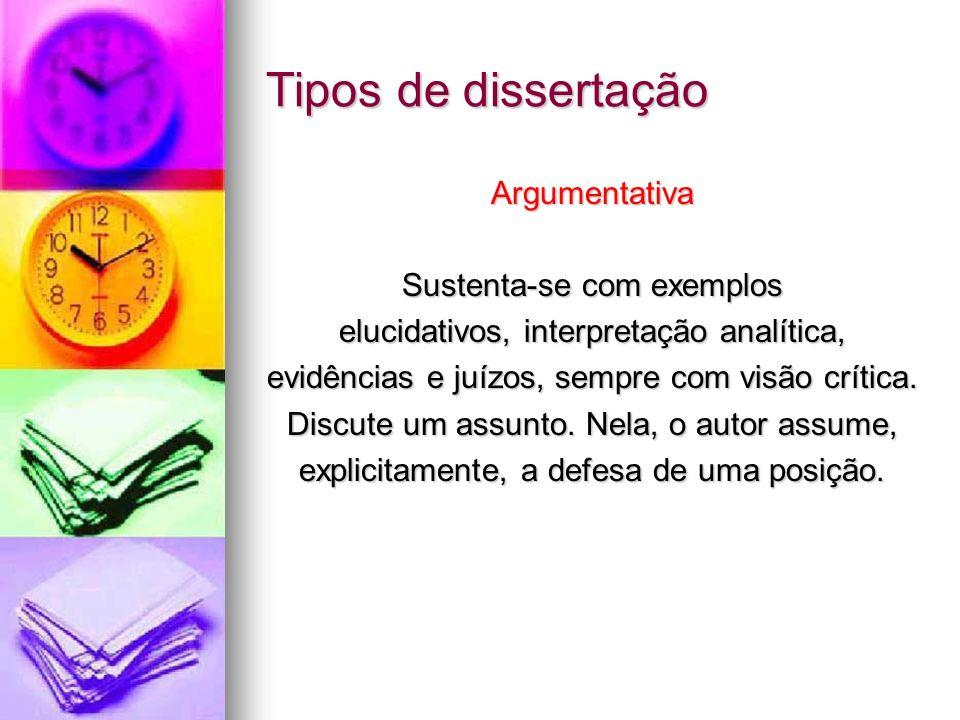 Tipos de dissertação Argumentativa Sustenta-se com exemplos elucidativos, interpretação analítica, evidências e juízos, sempre com visão crítica. Disc