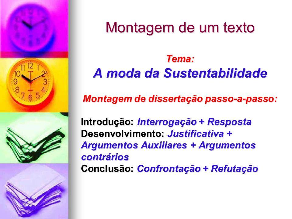 Montagem de um texto Tema: A moda da Sustentabilidade Montagem de dissertação passo-a-passo: Introdução: Interrogação + Resposta Desenvolvimento: Just