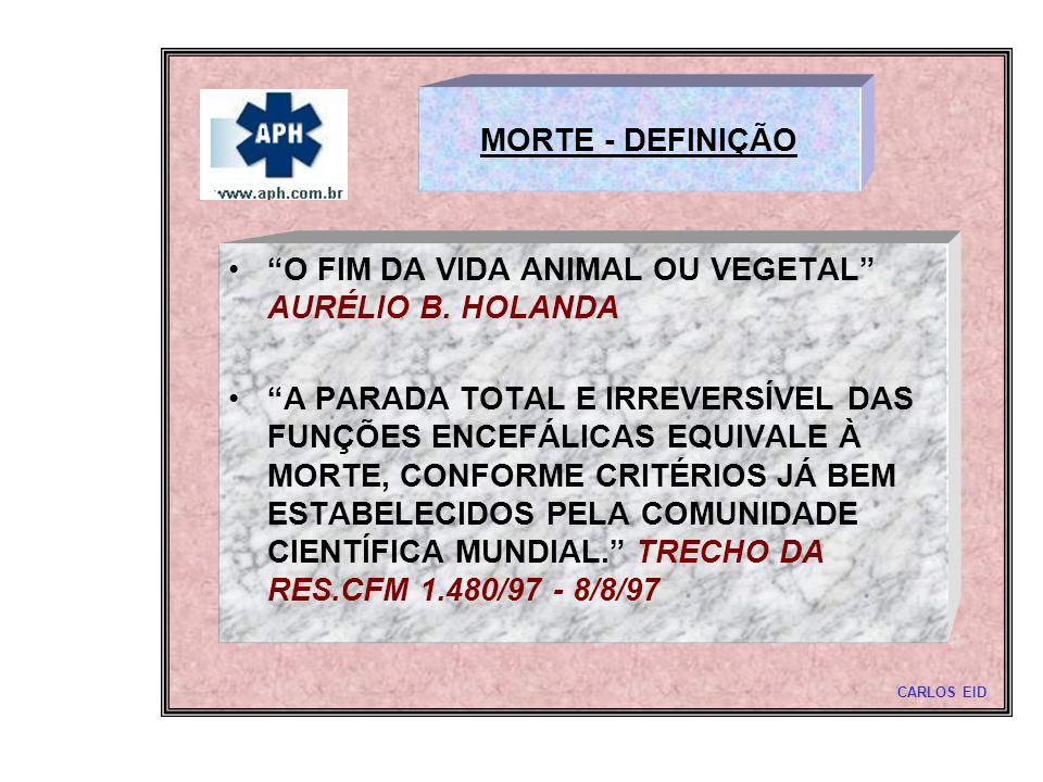 MORTE - DEFINIÇÃO O FIM DA VIDA ANIMAL OU VEGETAL AURÉLIO B. HOLANDA A PARADA TOTAL E IRREVERSÍVEL DAS FUNÇÕES ENCEFÁLICAS EQUIVALE À MORTE, CONFORME