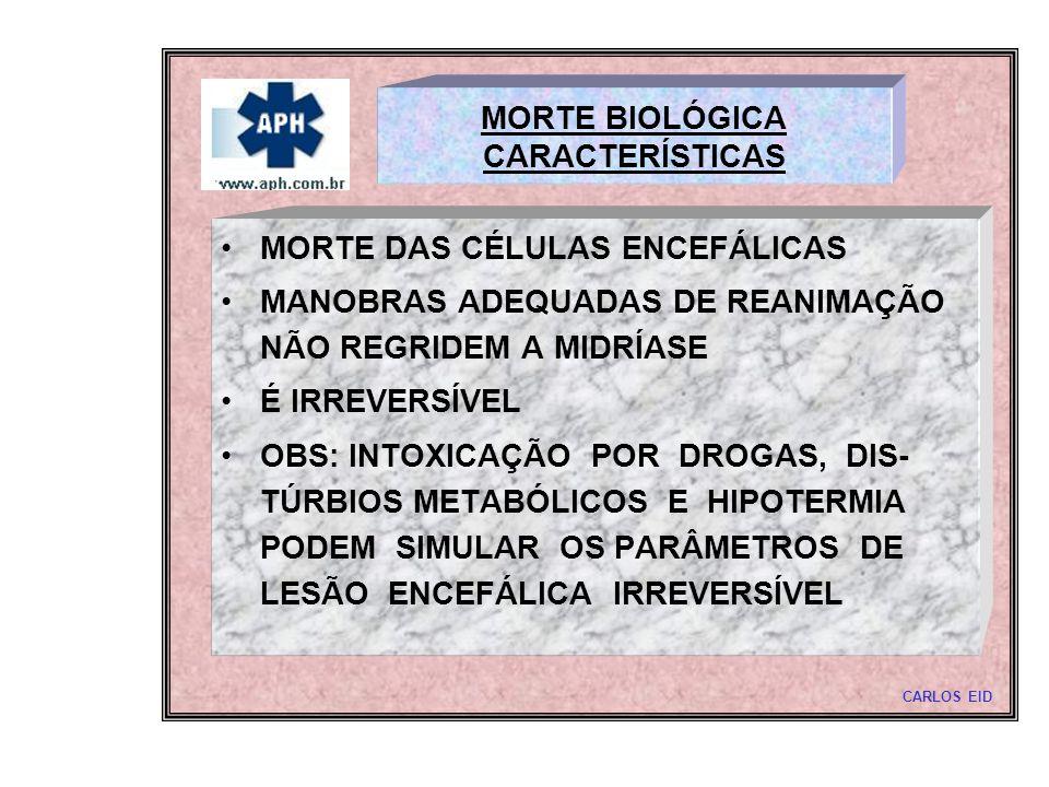 MORTE BIOLÓGICA CARACTERÍSTICAS MORTE DAS CÉLULAS ENCEFÁLICAS MANOBRAS ADEQUADAS DE REANIMAÇÃO NÃO REGRIDEM A MIDRÍASE É IRREVERSÍVEL OBS: INTOXICAÇÃO