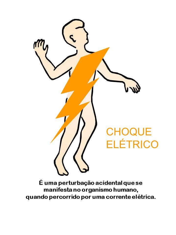 É uma perturbação acidental que se manifesta no organismo humano, quando percorrido por uma corrente elétrica. CHOQUE ELÉTRICO