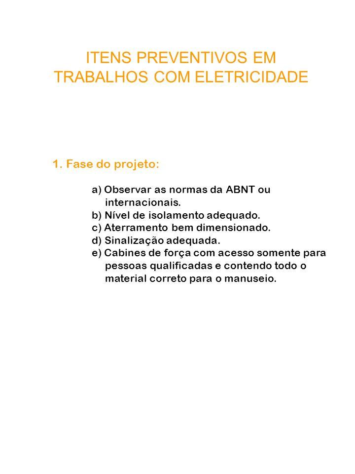 ITENS PREVENTIVOS EM TRABALHOS COM ELETRICIDADE 1. Fase do projeto: a) Observar as normas da ABNT ou internacionais. b) Nível de isolamento adequado.
