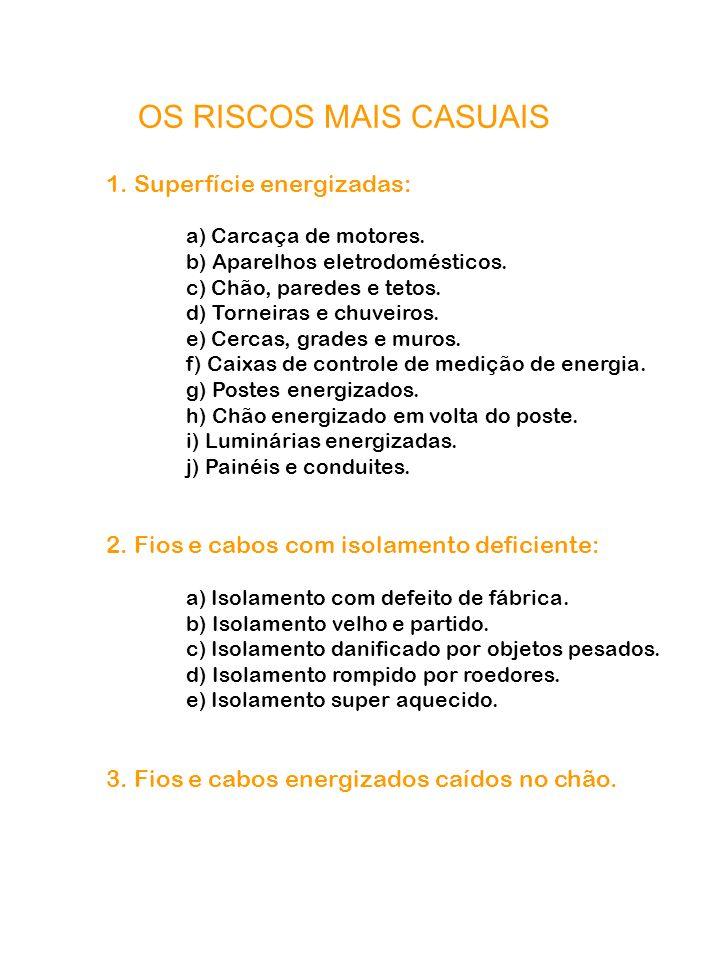 OS RISCOS MAIS CASUAIS 1. Superfície energizadas: a) Carcaça de motores. b) Aparelhos eletrodomésticos. c) Chão, paredes e tetos. d) Torneiras e chuve