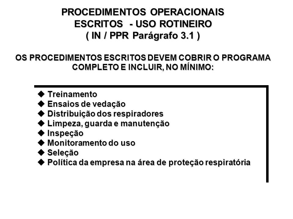 PROCEDIMENTOS OPERACIONAIS ESCRITOS ( IN / PPR Parágrafo 3 ) A EMPRESA DEVE ESTABELECER PROCEDIMENTOS ESCRITOS SOBRE O USO CORRETO DOS RESPIRADORES PA