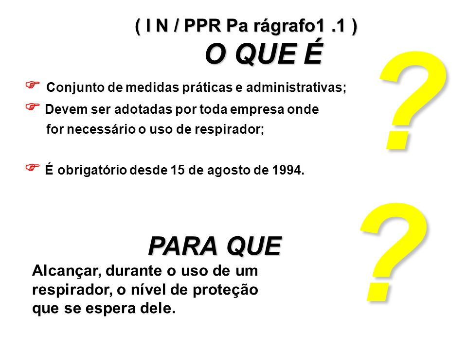 TREINAMENTO ( IN / PPR Parágrafo 6 ) TREINAMENTO DO SUPERVISOR PROGRAMA MÍNIMO: Fundamentos de proteção respiratória; Riscos de exposição; Fundamentos de proteção respiratória; Riscos de exposição; Problemas de uso e a sua solução; Problemas de uso e a sua solução; Critério de escolha de respiradores; Treinamento dos usuários; Verificação de vedação e ensaios de vedação; Critério de escolha de respiradores; Treinamento dos usuários; Verificação de vedação e ensaios de vedação; Acompanhamento do uso; Manutenção e guarda; Regulamentos sobre o uso e legislação Acompanhamento do uso; Manutenção e guarda; Regulamentos sobre o uso e legislação Fundamentos de proteção respiratória; Riscos de exposição; Fundamentos de proteção respiratória; Riscos de exposição; Problemas de uso e a sua solução; Problemas de uso e a sua solução; Critério de escolha de respiradores; Treinamento dos usuários; Verificação de vedação e ensaios de vedação; Critério de escolha de respiradores; Treinamento dos usuários; Verificação de vedação e ensaios de vedação; Acompanhamento do uso; Manutenção e guarda; Regulamentos sobre o uso e legislação Acompanhamento do uso; Manutenção e guarda; Regulamentos sobre o uso e legislação