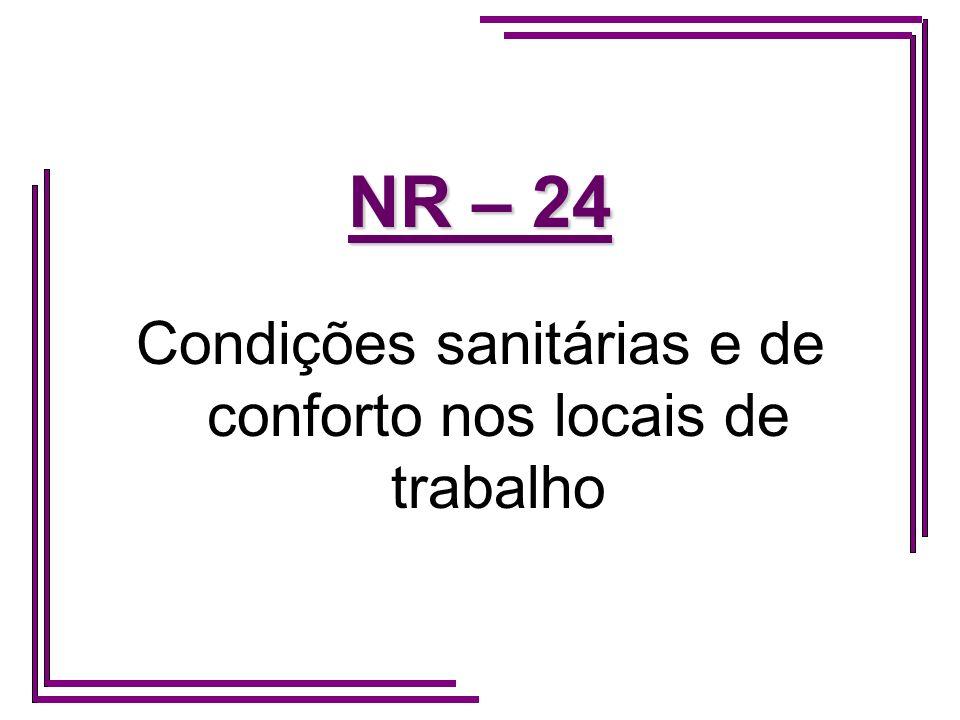 NR – 24 Instalações sanitárias (Banheiros) Vestiários Refeitórios Cozinhas Alojamentos