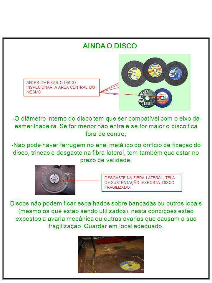 AINDA O DISCO ANTES DE FIXAR O DISCO INSPECIONAR A ÁREA CENTRAL DO MESMO -O diâmetro interno do disco tem que ser compatível com o eixo da esmerilhadeira.