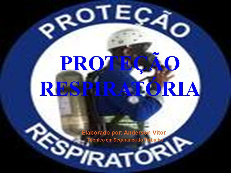 PROTEÇÃO RESPIRATÓRIA Elaborado por: Anderson Vitor Técnico em Segurança do Trabalho