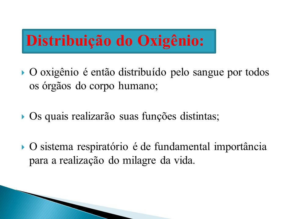 O oxigênio é então distribuído pelo sangue por todos os órgãos do corpo humano; Os quais realizarão suas funções distintas; O sistema respiratório é d