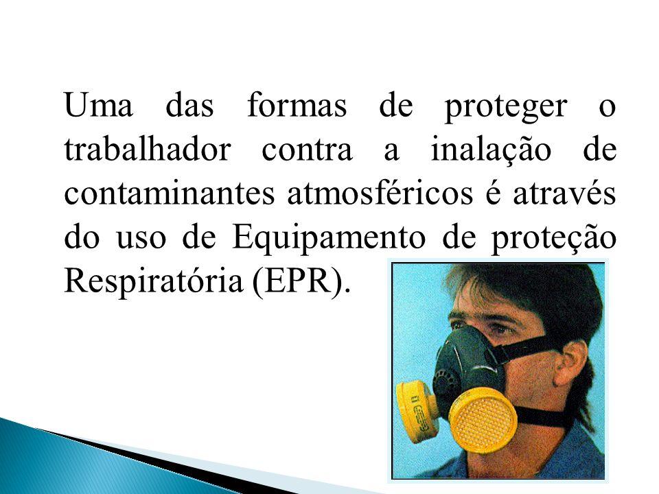 Uma das formas de proteger o trabalhador contra a inalação de contaminantes atmosféricos é através do uso de Equipamento de proteção Respiratória (EPR