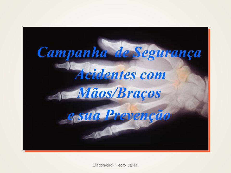 Campanha de Segurança Acidentes com Mãos/Braços e sua Prevenção Elaboração - Pedro Cabral