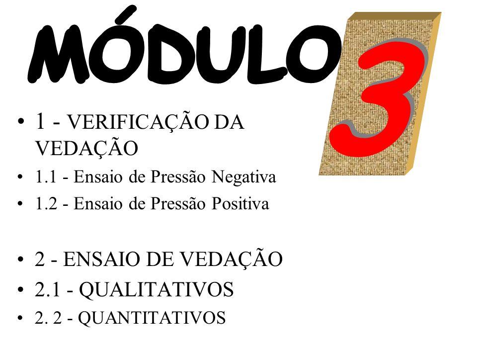 MÓDULO MÓDULO 3 3 1 - VERIFICAÇÃO DA VEDAÇÃO 1.1 - Ensaio de Pressão Negativa 1.2 - Ensaio de Pressão Positiva 2 - ENSAIO DE VEDAÇÃO 2.1 - QUALITATIVOS 2.